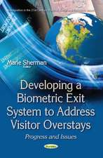 Developing a Biometric Exit System to Address Visitor Overstays: Progress & Issues