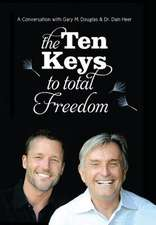 The Ten Keys to Total Freedom:  An Overview of the System