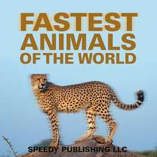 Fastest Animals of the World:  A Self-Help Guide to Ace in Anything