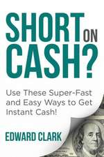 Short on Cash? Use These Super-Fast and Easy Ways to Get Instant Cash!:  Practical and Doable Budgeting Tips for the Household