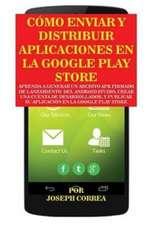 Cómo Enviar y Distribuir Aplicaciones en la Google Play Store