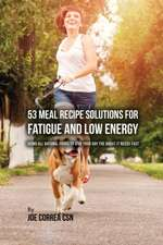 53 Meal Recipe Solutions for Fatigue and Low Energy