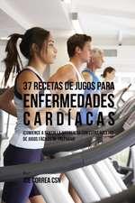 37 Recetas de Jugos Para Enfermedades Cardíacas