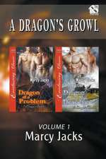 A Dragon's Growl, Volume 1 [Dragon of a Problem: A Mate the Dragon Does Not Deserve] (Siren Publishing Everlasting Classic Manlove)
