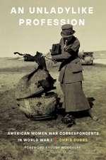 An Unladylike Profession: American Women War Correspondents in World War I