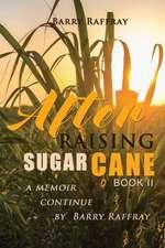 AFTER RAISING SUGAR CANE BOOK II