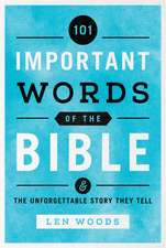 101 Important Words of the Bible: And the Unforgettable Story They Tell