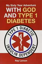 My Sixty Year Adventure with God and Type 1 Diabetes