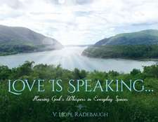 Love is Speaking...: Hearing God's Whispers in Everyday Spaces