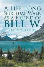 A Life Long Spiritual Walk as a Friend of Bill W.