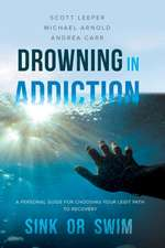 Drowning in Addiction: Sink or Swim: A Personal Guide for Choosing Your Legit Path to Recovery