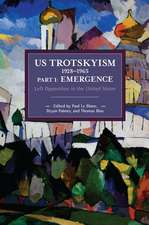 Us Trotskyism 1928-1965 Part I: Emergence: Left Opposition in the United States. Dissident Marxism in the United States: Volume 2