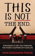 This Is Not 'the End': Strategies to Get You Through the Worst Chapters of Your Life