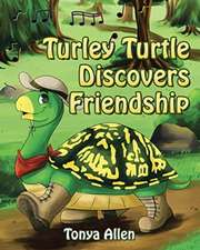 Turley Turtle Discovers Friendship