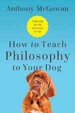 How to Teach Philosophy to Your Dog – Exploring the Big Questions in Life