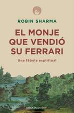 El Monje Que Vendió Su Ferrari: Una Fábula Espiritual / The Monk Who Sold His Ferrari: A Spiritual Fable about Fulfilling Your Dreams & Reaching Your