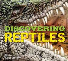 Discovering Reptiles: The Ultimate Handbook to the Reptiles of the World!