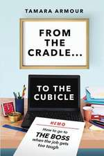 From the Cradle to the Cubicle