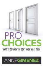 Pro Choices: What to Do When You Don't Know What to Do
