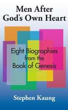 Men After God's Own Heart: Eight Biographies from the Book of Genesis