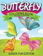 Butterfly Coloring Book for Adults and Kids:  Super Fun Edition