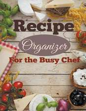 Recipe Organizer for the Busy Chef:  The Ultimate IOS App Developer's Guide