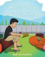 There's a Frog on Our Camping Log