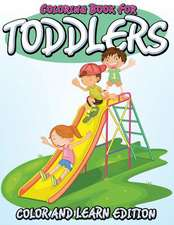 Coloring Book for Toddlers:  Color and Learn Edition