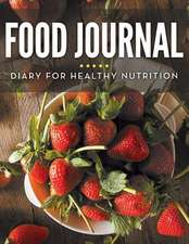 Food Journal Diary for Healthy Nutrition:  Track What You Eat