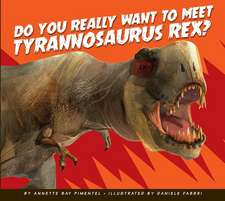 Do You Really Want to Meet Tyrannosaurus Rex?
