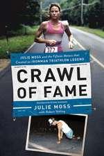 Crawl of Fame – Julie Moss and the Fifteen Feet that Created an Ironman Triathlon Legend