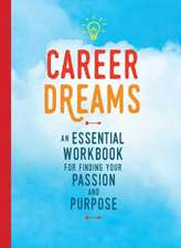 Career Dreams: An essential workbook for finding your passion and purpose