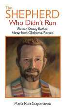 The Shepherd Who Didn't Run: Blessed Stanley Rother, Martyr from Oklahoma, Revised