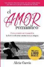 El Amor Romantico:  Como Mantener Encendida La Llama del Amor En Todas Sus Etapas