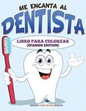 Me Encanta Al Dentista Libro Para Colorear (Spanish Edition)