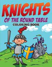 Knights of The Round Table Coloring Book