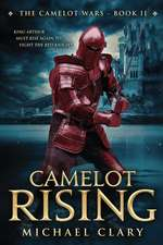 Camelot Rising:  The Camelot Wars (Book Two)