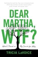 Dear Martha, WTF?: What I Found in My Search for Why