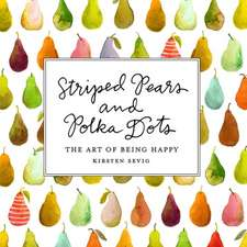 Striped Pears and Polka Dots – The Art of Being Happy