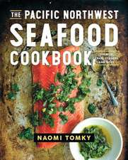 The Pacific Northwest Seafood Cookbook – Salmon, Crab, Oysters, and More