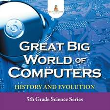 Great Big World of Computers - History and Evolution
