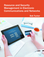 Resource and Security Management in Electronic Communications and Networks