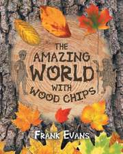 The Amazing World With Wood Chips