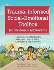 Trauma-Informed Social-Emotional Toolbox for Children & Adolescents: 116 Worksheets & Skill-Building Exercises to Support Safety, Connection & Empower
