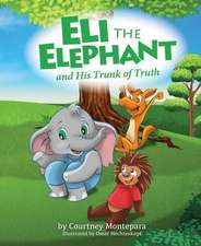 Eli the Elephant and His Trunk of Truth