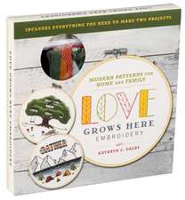 Love Grows Here Embroidery: Modern Patterns for Home and Family