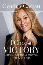 I Choose Victory: Moving from Victim to Victor