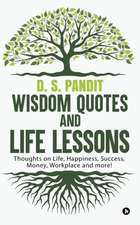 Wisdom Quotes and Life Lessons: Thoughts on Life, Happiness, Success, Money, Workplace and More!