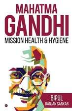 Mahatma Gandhi: Mission Health & Hygiene