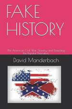 Fake History: The American Civil War, Slavery, and Dissecting the Popular Narrative.